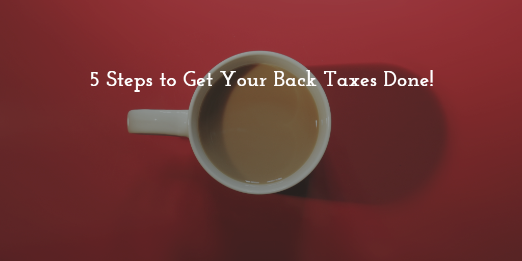 5 steps taxes | Back taxes | Tax preparation San Marcos