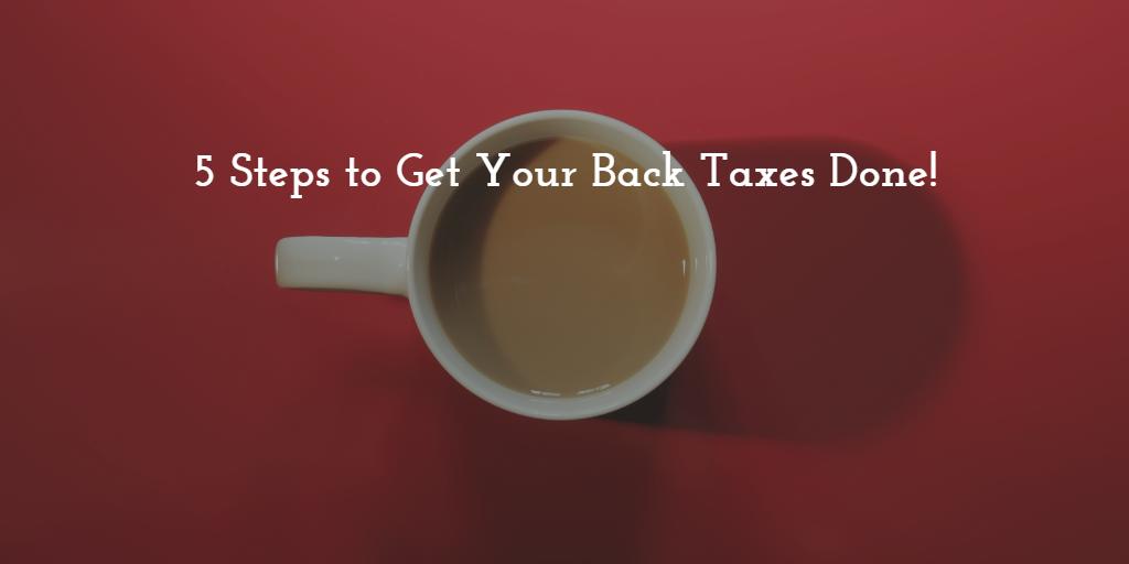 5 steps taxes | Back taxes | Tax preparation San Marcos